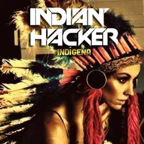 DJ SET - INDIAN HACKER - INDÍGENA