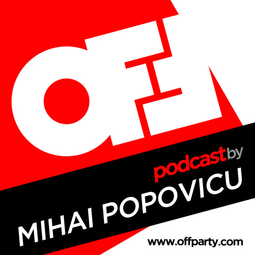 OFF Party Podcast by MIHAI POPOVICIU (Highgrade Records, Cyclic / Romania)