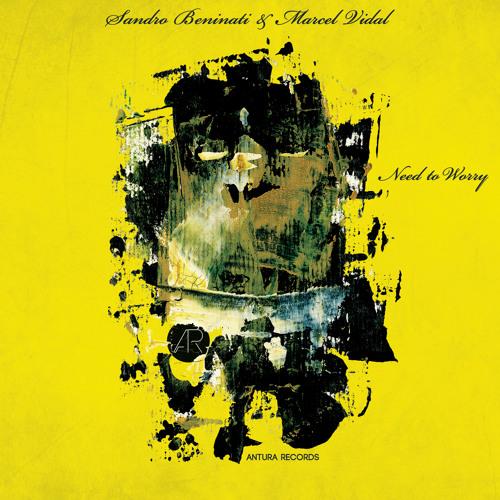 Sandro Beninati & Marcel Vidal - Need to Worry (Ben Teufel Remix) [snippet]