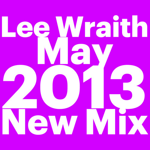 Lee Wraith - May 2013 Mix
