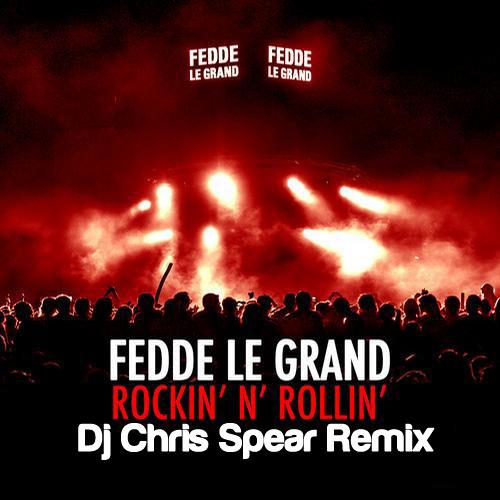 FEDDE LE GRAND - ROCKIN' N' ROLLIN' (Dj Chris Spear Remix)