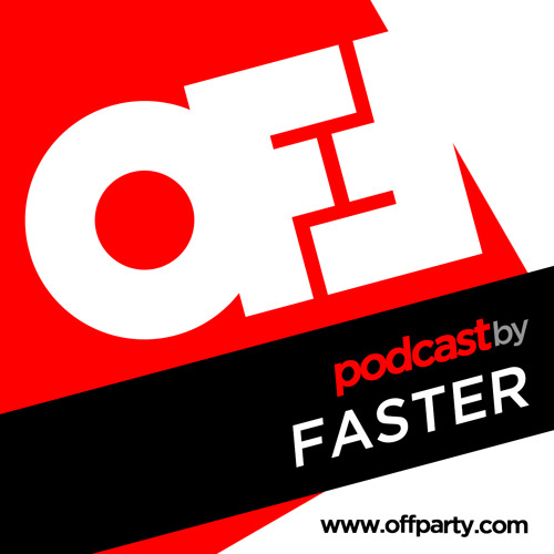 OFF Party Podcast by FASTER (Vinyl Club, Kurbits, Soundcrossing / Sunrise Agency - Romania)