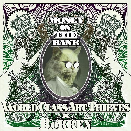 World Class Art Thieves x Bökken - Money In The Bank
