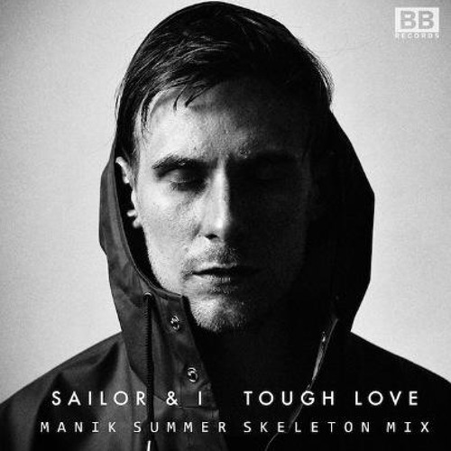 Sailor & I- Tough Love (MANIK Summer Skeleton Mix) [Black Butter]