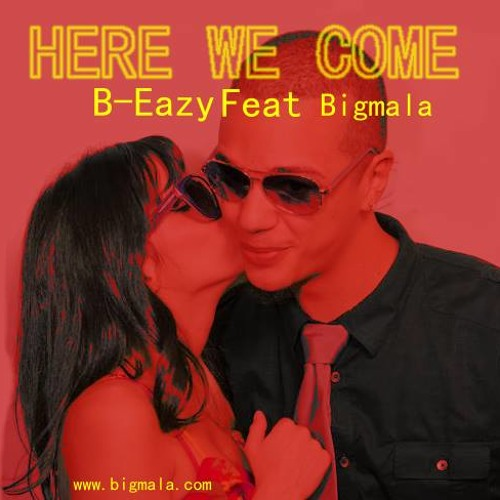 Here We Come- B Eazy Feat. Big Mala