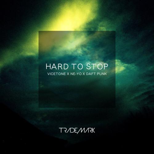 Hard To Stop (Vicetone x Ne-Yo x Daft Punk)