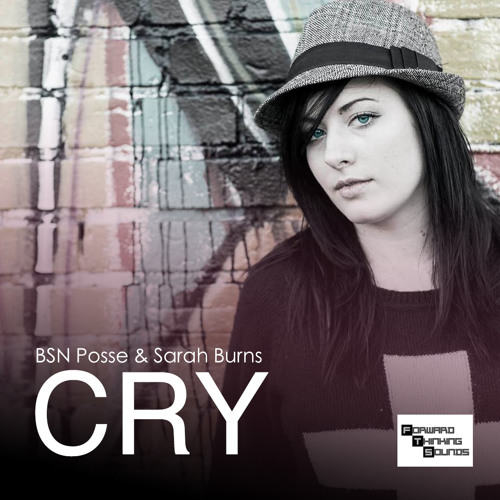 BSN Posse Ft. Sarah Burns - Cry  (Forward Thinking Sounds)