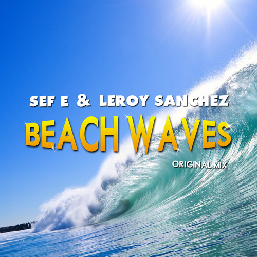 Sef E & Leroy Sanchez - Beach Waves