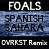 Foals - Spanish Sahara (OVRKST Remix)
