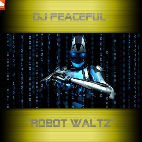 "DJ Peaceful- ""Robot Waltz"""