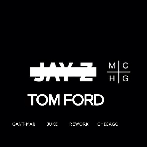 Jay-Z - Tom Ford (Gant-Man Juke Rework)