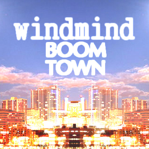 WindMind - Boomtown (FULL)