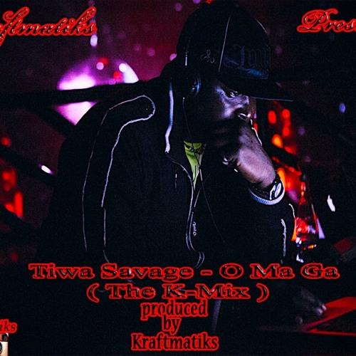 Kraftmatiks presents The Kmix ft Tiwa Savage - O Ma Ga produced by kraftmatiks