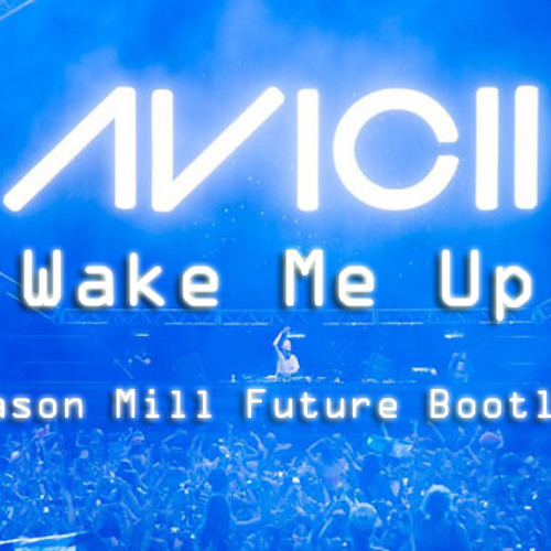 Avicii - Wake Me Up (Jason Mill Future Bootleg) [Exclusive Preview]