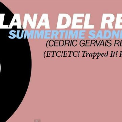 Summertime Sadness (Cedric Gervais RMX) {ETC!ETC! Trapped it! Remix} FREE DOWNLOAD