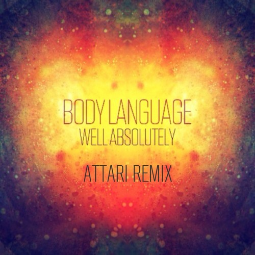 Body Language : Well Absolutely (ATTAR! Remix)