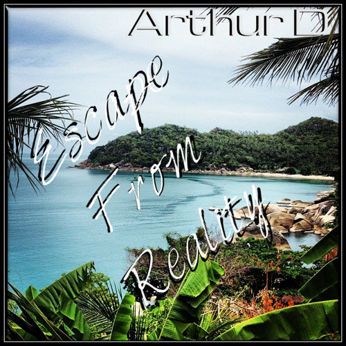 Arthur D - Escape From Reality