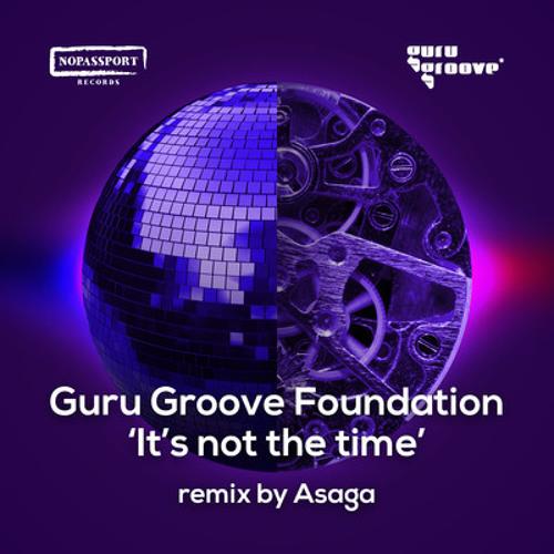 "Guru Groove Foundation - It's Not The Time (Asaga Remix) ""NOPASSPORT"" Release date - 2013-07-10"