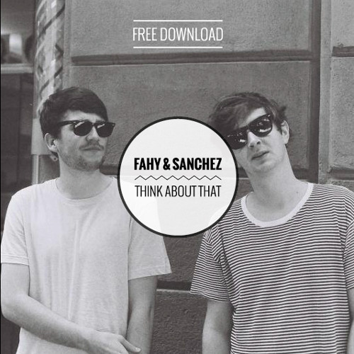 Fahy & Sanchez - Think About That [FREE DOWNLOAD]