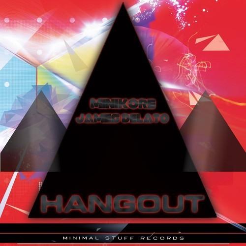 #TOP65 MiniKore & James Delato - Hangout (Original Mix) - 2013-07-10 On [Minimal Stuff Records]