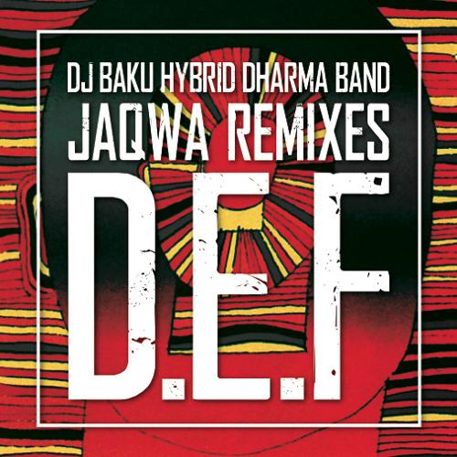 JaQwa - DJ BAKU HYBRID DHARMA BAND - D.E.F REMIXES Preview [Out Now]