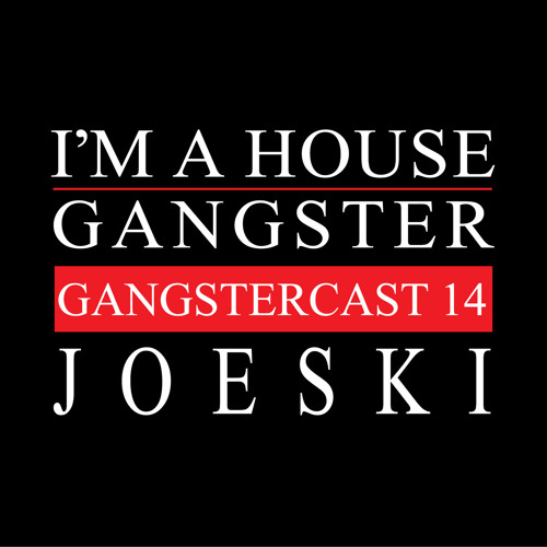 JOESKI | GANGSTERCAST 14
