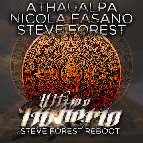 Athaualpa,Nicola Fasano,Steve Forest - Ultimo Imperio (Steve Forest Reboot) [OUT ON BEATPORT]