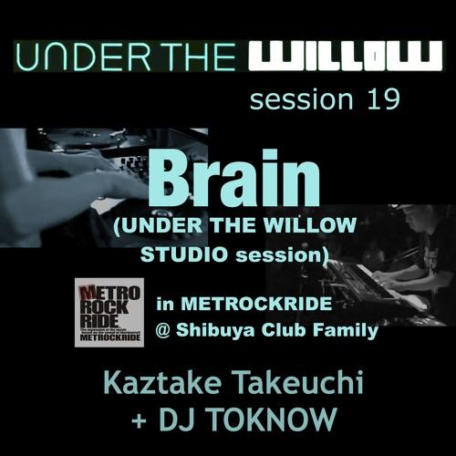 Brain (UNDER THE WILLOW Studio Session) / Kaztake Takeuchi + DJ TOKNOW / UNDER THE WILLOW session 19