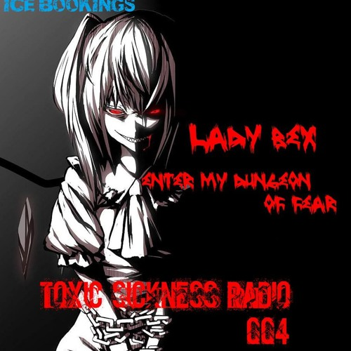 LADY BEX (NL) ON TOXIC SICKNESS RADIO | ENTER MY DUNGEON OF FEAR SHOW #4 | 10TH JULY 2013