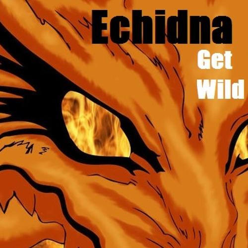 Echidna - Get Wild [FREE DOWNLOAD]