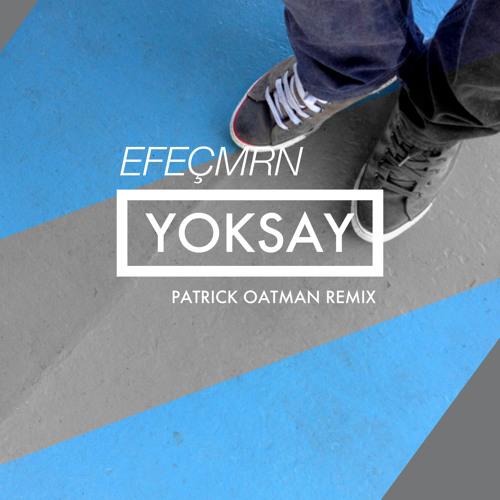 Efe Çimrin - Yoksay (Patrick Oatman Remix)