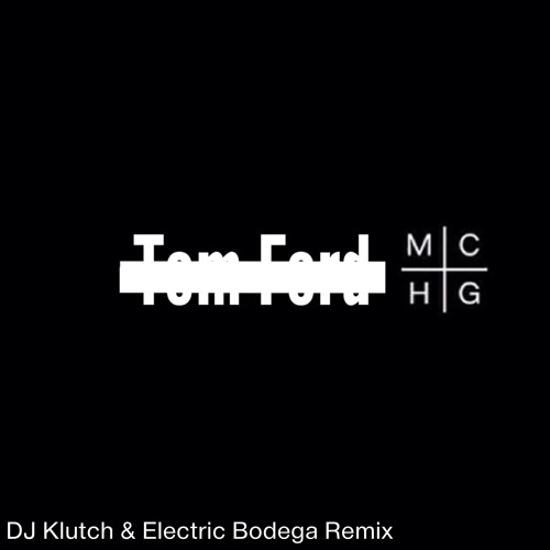 Tom Ford (Electric Bodega Remix)