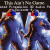 Pixelated Pineapple's 3D Audio Podcast: Episode 4 - SHAMELESS SELF PROMOTIONS