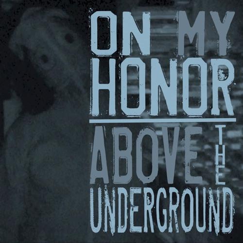 "On My Honor/Above the Underground Split 7"""