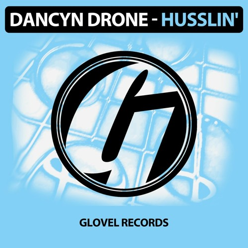 Dancyn Drone - Husslin' [Glovel Rec.] Now on Beatport/iTunes etc.