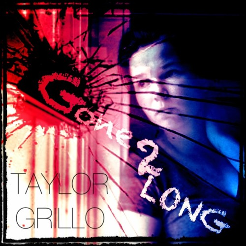 Gone 4 2 Long By: Taylor Grillo (Demo)