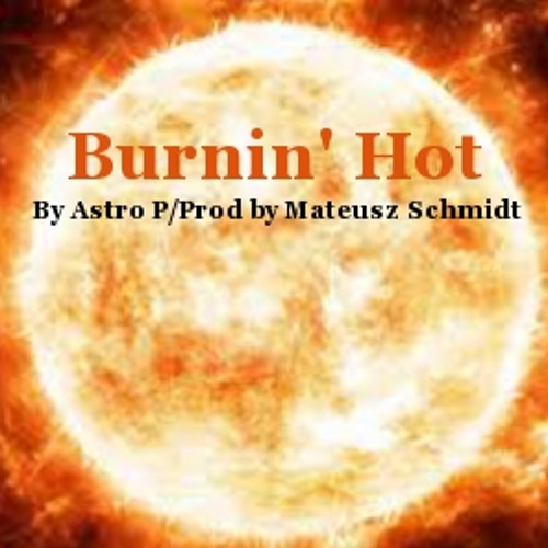 Burnin' Hot By Astro P Prod. Matheo (Promo)