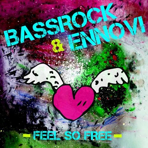 [[ FREE DOWNLOAD ]] *BASSROCK & ENNOVI*  -Feel So Free-