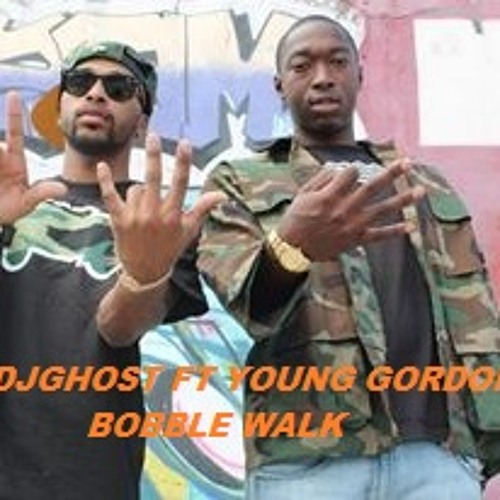 YOUNG GORDON FT DJGHOST - OFFICAL BOBBLE WALK HIT SONGS