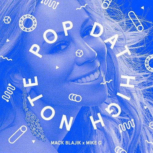 Mack Blajik x Mike G - Pop Dat High Note [FREE DL]