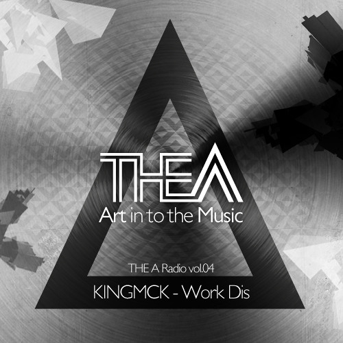 THE A Radio Vol.04 KINGMCK - Work Dis(Compiled and Mixed by KINGMCK)