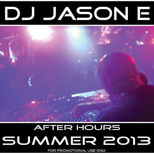 DJ Jason E After Hours Summer 2013