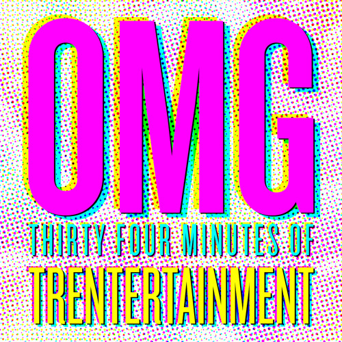 OMG - 34 Minutes of Trentertainment