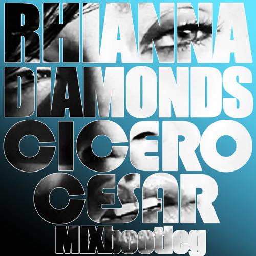 "Rhianna ""Diamonds"" (Cicero Cesar Diamond Mix - Bootleg) Re-Touch"