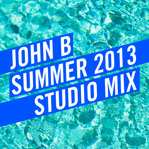 John B Podcast 101: John B Summer 2013 Studio Mix