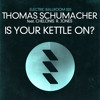 Thomas Schumacher ft Chelonis R Jones - Is Your Kettle On Club Mix