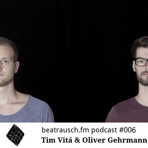 beatrausch.fm podcast #006 // Tim Vitá & Oliver Gehrmann (Freude am Tanzen)