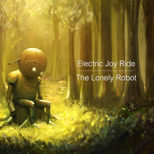 Electric Joy Ride - The Lonely Robot [Free Download]