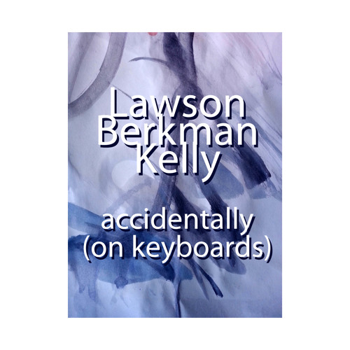 """""""Accidentally (On Keyboards)"""" - Accidentally (On Purpose) with added synth textures from Mark Kelly"""