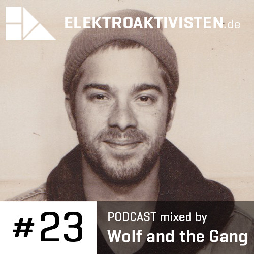 Wolf and the Gang | loved and labored | elektroaktivisten.de Podcast #23